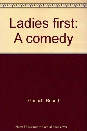 Ladies first: A comedy: Gerlach, Robert