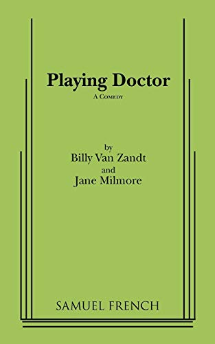Playing Doctor: A Comedy: Zandt, William Van; Milmore, Jane