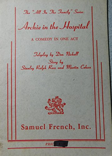 Archie in the hospital: A comedy in one act (The 'All in the family' series): Don Nicholl