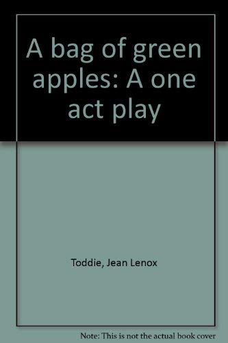 A bag of green apples: A one act play: Toddie, Jean Lenox