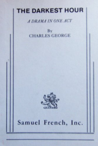 The darkest hour a drama in one act: Charles George