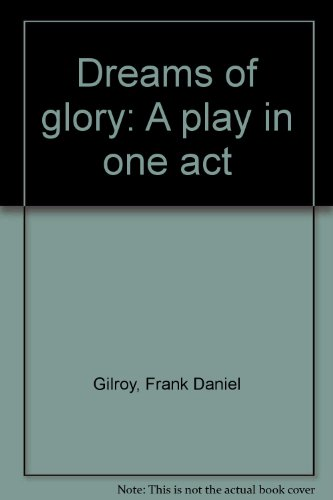 Dreams of glory: A play in one act: Gilroy, Frank Daniel