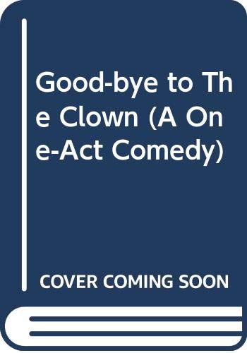 9780573621888: Good-bye to The Clown (A One-Act Comedy)