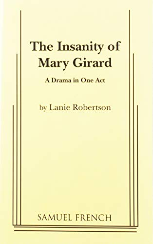 The Insanity of Mary Girard: A Drama in One Act: Robertson, Lanie