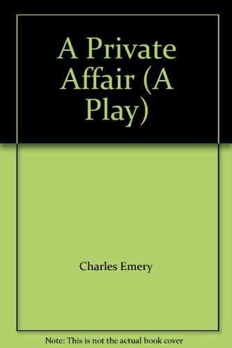 A Private Affair (A Play): Charles Emery