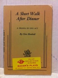 A Short Walk After Dinner: A Drama in One Act: Cleve Haubold