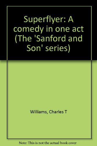 Superflyer: A comedy in one act (The 'Sanford and Son' series): Charles T Williams