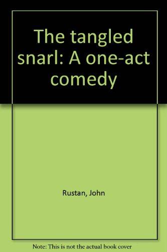 The Tangled Snarl : A One-Act Comedy: Rustan, John; Semerano,