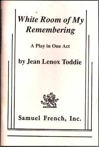 White room of my remembering: A play in one act: Toddie, Jean Lenox
