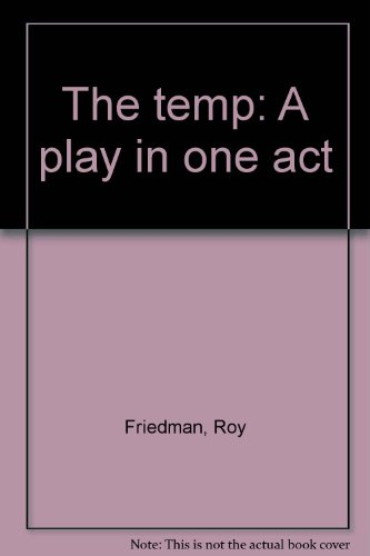 The Temp: A play in one act: Roy Friedman
