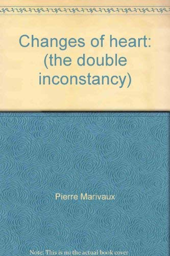 Changes of Heart: (the Double Inconstancy): Pierre Carlet de Chamblain de Marivaux