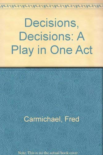 Decisions, Decisions: A Play in One Act: Carmichael, Fred