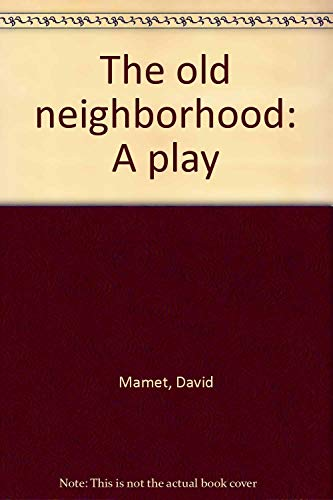 The Old Neighborhood: A Play: Mamet, David