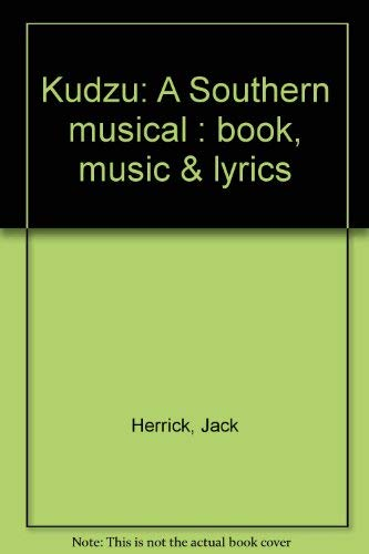 Kudzu: A Southern musical : book, music & lyrics: Jack Herrick
