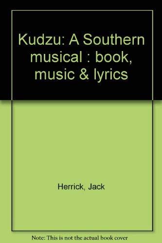 Kudzu: A Southern musical : book, music & lyrics: Jack Herrick