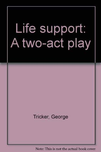 Life support: A two-act play: George Tricker