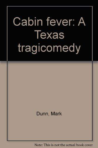 Cabin fever: A Texas tragicomedy: Dunn, Mark