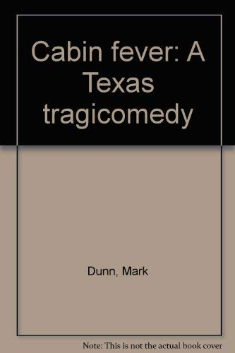 Cabin fever: A Texas tragicomedy: Dunn, Mark