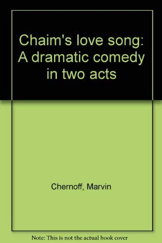 9780573627552: Chaim's Love Song: A Dramatic Comedy in Two Acts (Paperback) [Import]