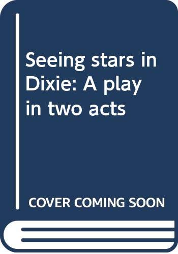 9780573627866: Seeing stars in Dixie: A play in two acts