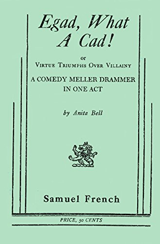 Egad, What A Cad!: Or Virtue Triumphs Over Villainy (A Comedy Meller Drammer In One Act): Anita ...