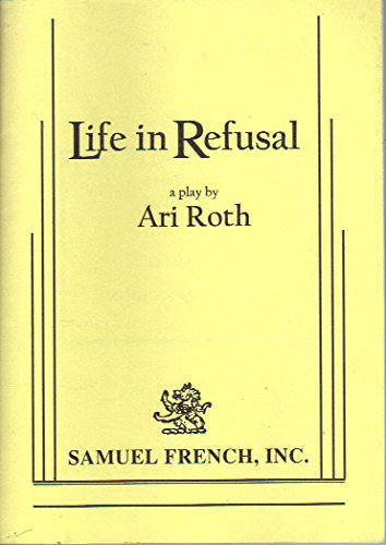 9780573628719: Life in Refusal: A Play