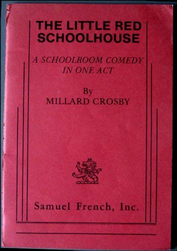 The little red schoolhouse,: A schoolroom comedy in one act,: Millard Crosby