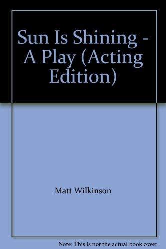 Sun Is Shining - A Play (Acting Edition): Matt Wilkinson