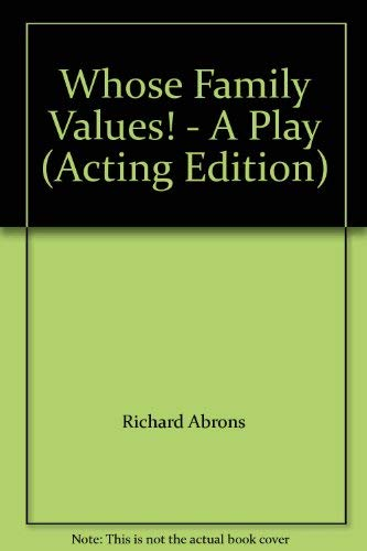 Whose Family Values! - A Play (Acting Edition): Richard Abrons