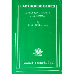 Ladyhouse Blues: A Full Length Play for Women: O'Morrison, Kevin