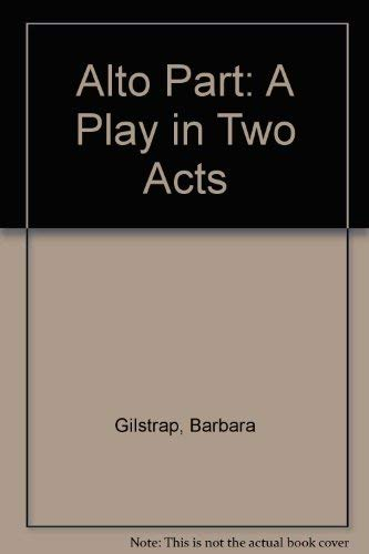 Alto Part: A Play in Two Acts: Barbara Gilstrap