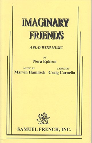 Imaginary Friends: A Play with Music / By Nora Ephron; Music by Marvin Hamlisch; Lyrics by ...