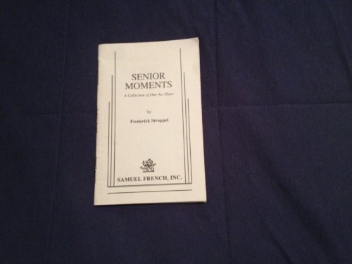 Senior Moments: A Collection of One-Act Plays: Frederick Stroppel