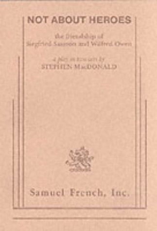 9780573640445: Not About Heroes: The Friendship Siegfried Sassoon and Wilfred Owen
