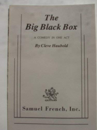 The big black box: a comedy in one act: Cleve Haubold