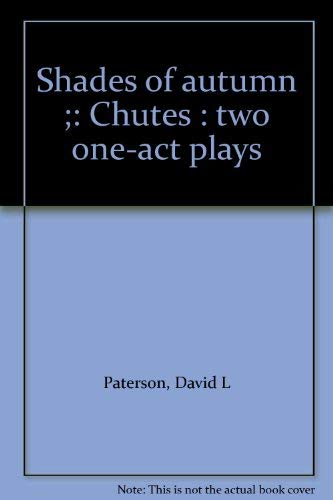 Shades of Autumn: Chutes: Two One-Act Plays: David L. Paterson