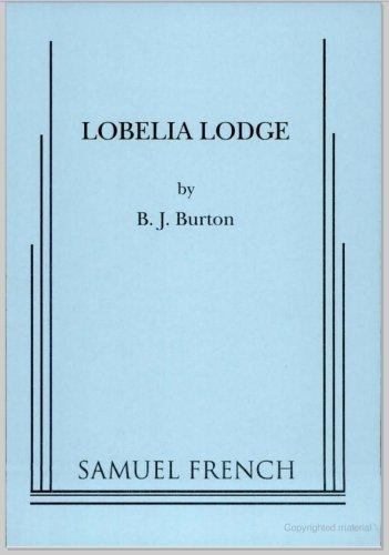 Lobelia Lodge: A Play: B. J. Burton