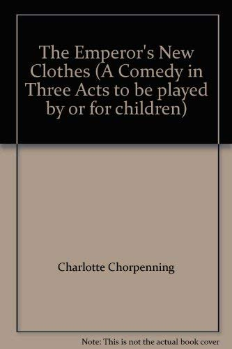 The Emperor's New Clothes (A Comedy in Three Acts to be played by or for children): Charlotte ...