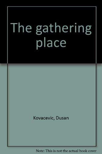 The gathering place: Kovacevic, Dusan