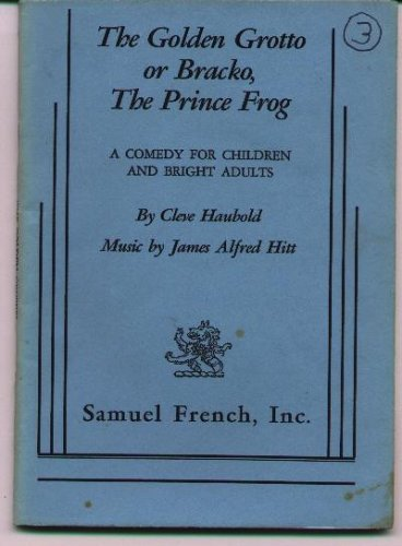 The Golden Grotto or Bracko, The Prince Frog: Cleve Haubold