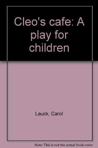 Cleo's cafe: A play for children: Carol Lauck