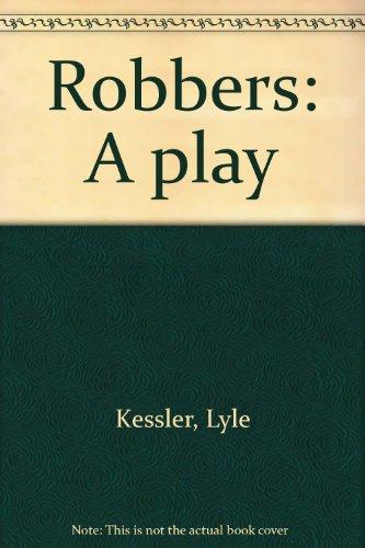 Robbers: A play: Kessler, Lyle
