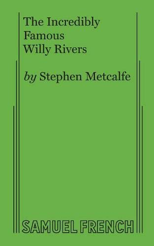 The incredibly famous Willy Rivers: A play: Stephen Metcalfe