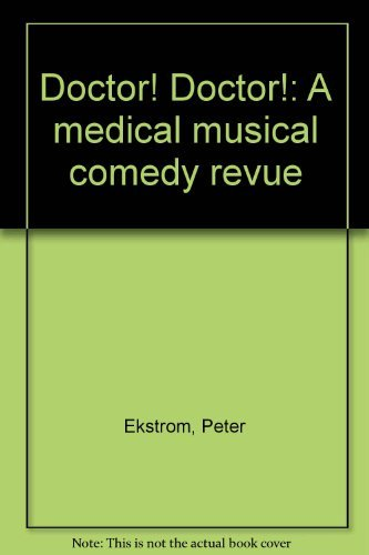 Doctor! Doctor!: A medical musical comedy revue: Peter Ekstrom