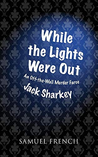 While the lights were out: An off-the-wall murder farce: Jack Sharkey