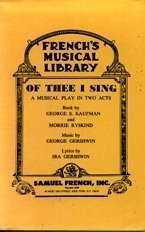 Of thee I sing: A musical play in two acts (French's musical library) by.: George S Kaufman