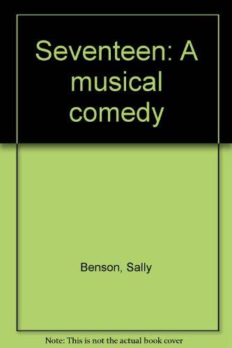 Seventeen: A musical comedy: Benson, Sally