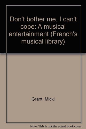 Don't bother me, I can't cope: A musical entertainment (French's musical.: Micki ...