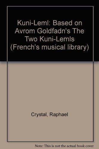 "Kuni-Leml: Based on Avrom Goldfadn's ""The Two Kuni-Lemls"" (French's musical ..."