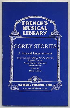 Gorey Stories: A Musical Entertainment: Aldrich, David;Gorey, Edward;Currens, Stephen